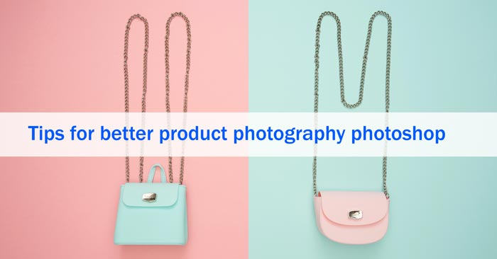 Tips-for-better-product-photography-photoshop